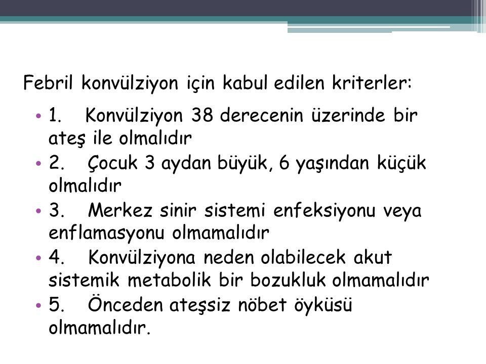 Febril konvülziyon için kabul edilen kriterler: