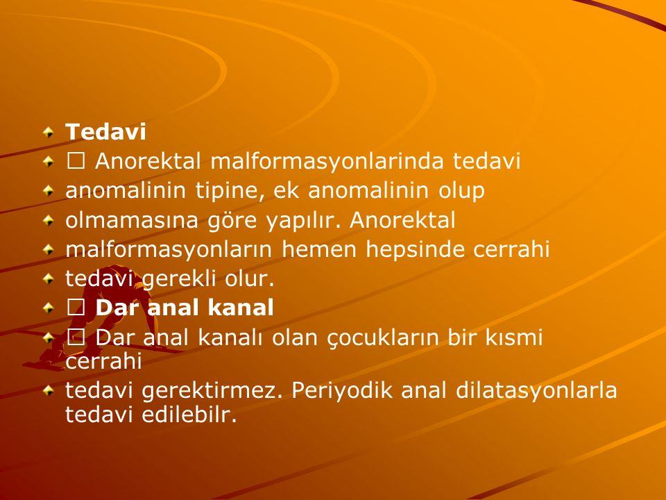 Tedavi  Anorektal malformasyonlarinda tedavi. anomalinin tipine, ek anomalinin olup. olmamasına göre yapılır. Anorektal.