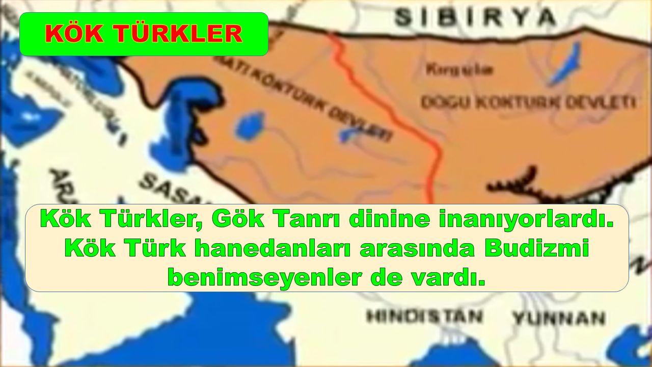 KÖK TÜRKLER Kök Türkler, Gök Tanrı dinine inanıyorlardı.