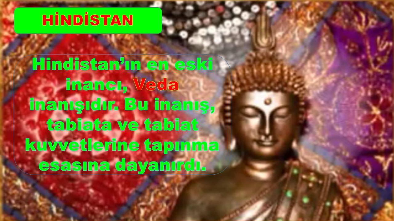 HİNDİSTAN Hindistan'ın en eski inancı, Veda inanışıdır.