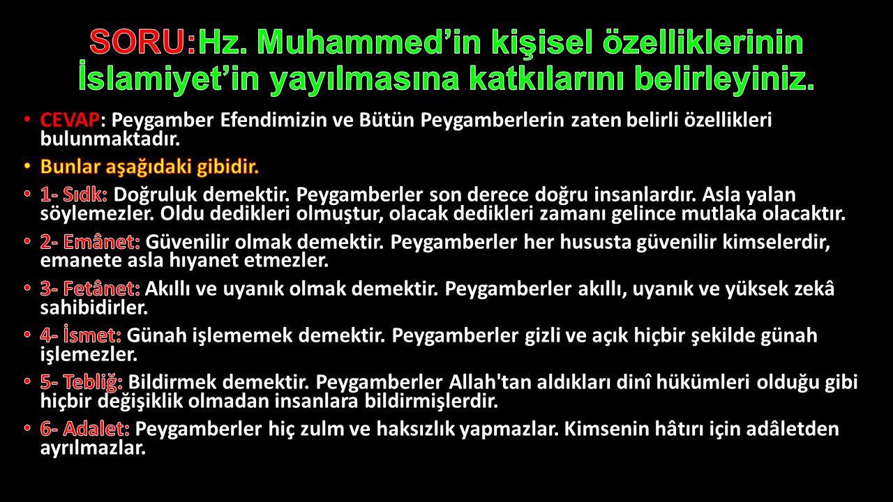 SORU:Hz. Muhammed'in kişisel özelliklerinin İslamiyet'in yayılmasına katkılarını belirleyiniz.