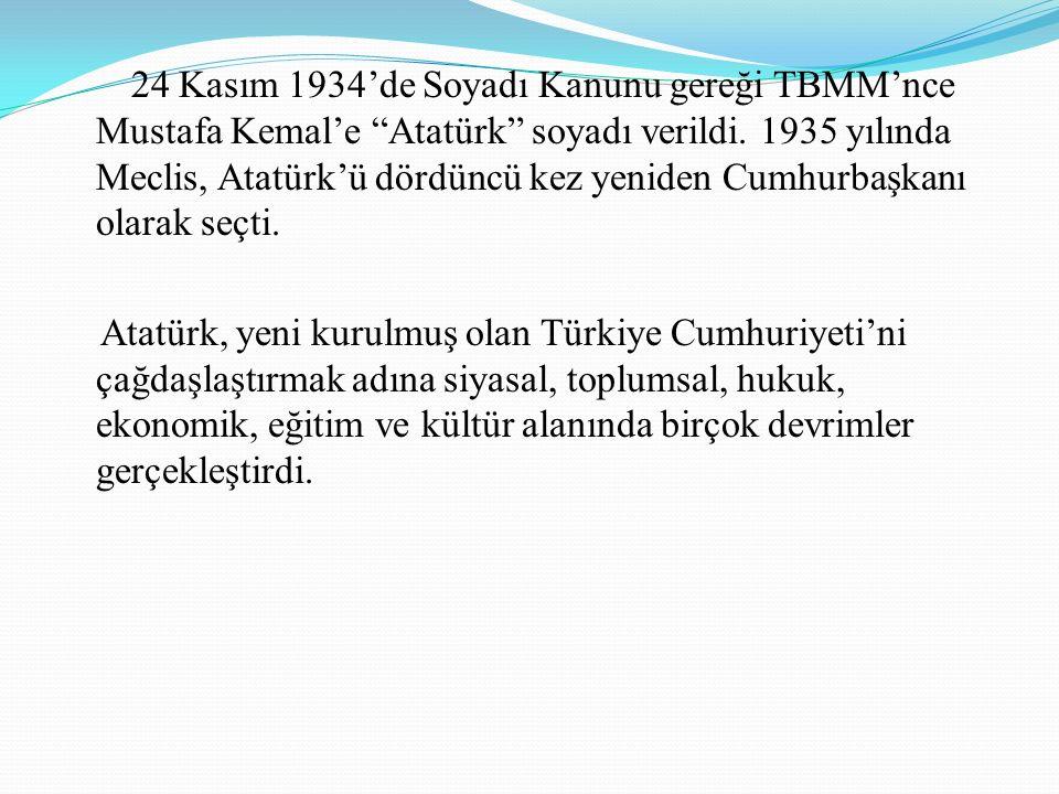 24 Kasım 1934'de Soyadı Kanunu gereği TBMM'nce Mustafa Kemal'e Atatürk soyadı verildi.