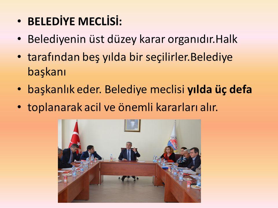 BELEDİYE MECLİSİ: Belediyenin üst düzey karar organıdır.Halk. tarafından beş yılda bir seçilirler.Belediye başkanı.