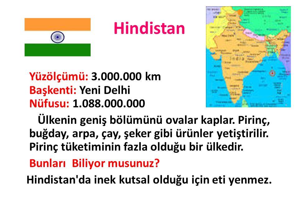 Hindistan Yüzölçümü: 3.000.000 km Başkenti: Yeni Delhi Nüfusu: 1.088.000.000.