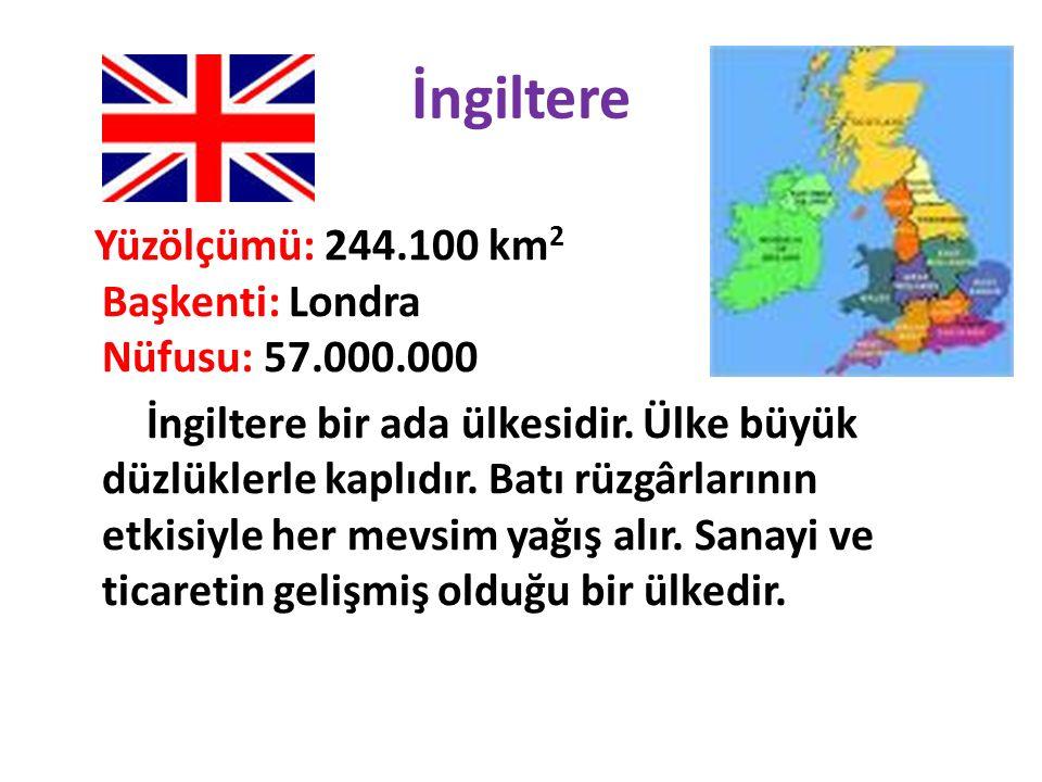 İngiltere Yüzölçümü: 244.100 km2 Başkenti: Londra Nüfusu: 57.000.000