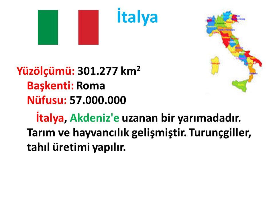 İtalya Yüzölçümü: 301.277 km2 Başkenti: Roma Nüfusu: 57.000.000