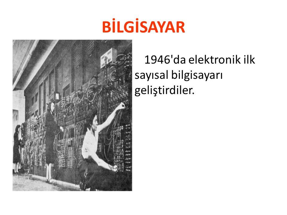 BİLGİSAYAR 1946 da elektronik ilk sayısal bilgisayarı geliştirdiler.