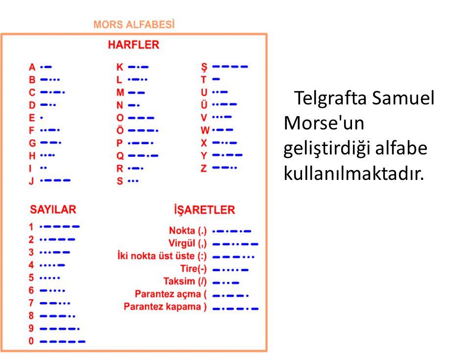 Telgrafta Samuel Morse un geliştirdiği alfabe kullanılmaktadır.