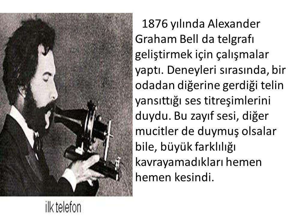 1876 yılında Alexander Graham Bell da telgrafı geliştirmek için çalışmalar yaptı.