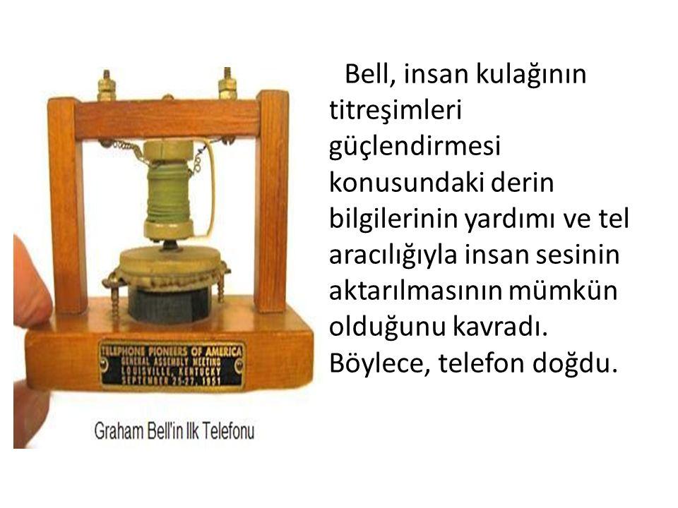 Bell, insan kulağının titreşimleri güçlendirmesi konusundaki derin bilgilerinin yardımı ve tel aracılığıyla insan sesinin aktarılmasının mümkün olduğunu kavradı.
