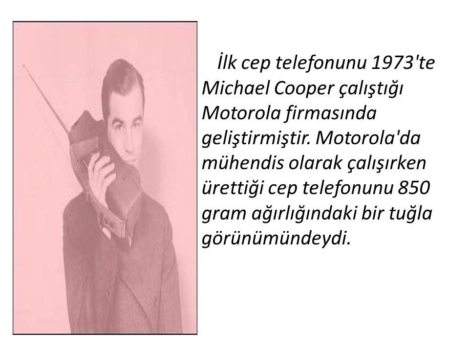 İlk cep telefonunu 1973 te Michael Cooper çalıştığı Motorola firmasında geliştirmiştir.