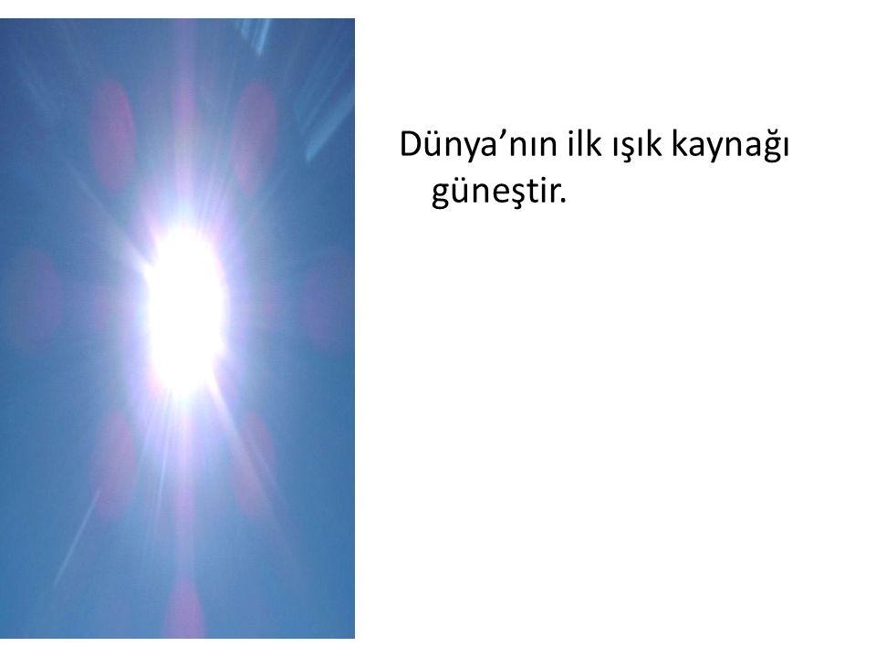 Dünya'nın ilk ışık kaynağı güneştir.