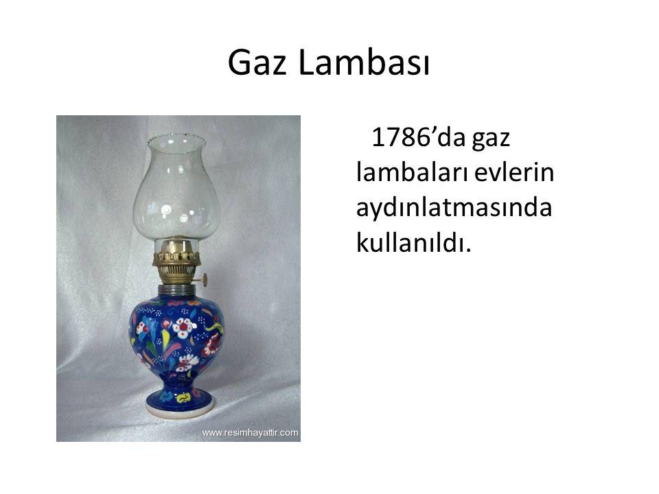 Gaz Lambası 1786'da gaz lambaları evlerin aydınlatmasında kullanıldı.