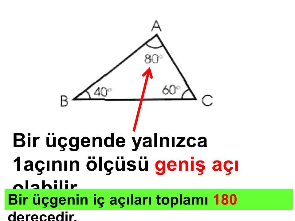 Bir üçgende yalnızca 1açının ölçüsü geniş açı olabilir.