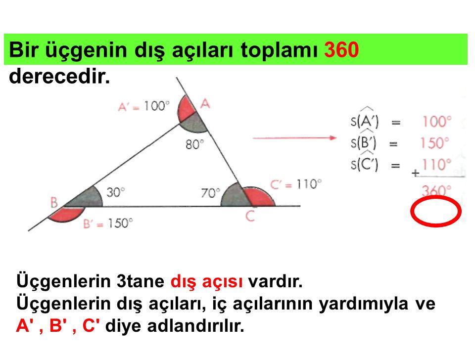 Bir üçgenin dış açıları toplamı 360 derecedir.