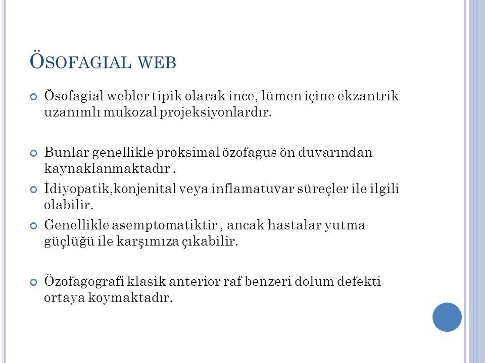 Ösofagial web Ösofagial webler tipik olarak ince, lümen içine ekzantrik uzanımlı mukozal projeksiyonlardır.