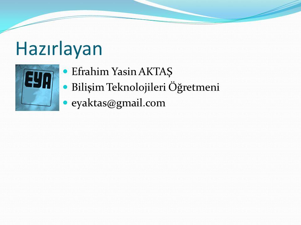 Hazırlayan Efrahim Yasin AKTAŞ Bilişim Teknolojileri Öğretmeni