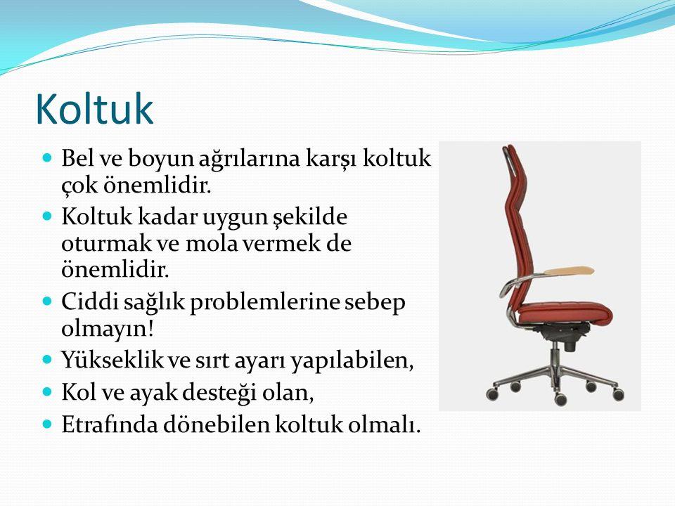 Koltuk Bel ve boyun ağrılarına karşı koltuk çok önemlidir.