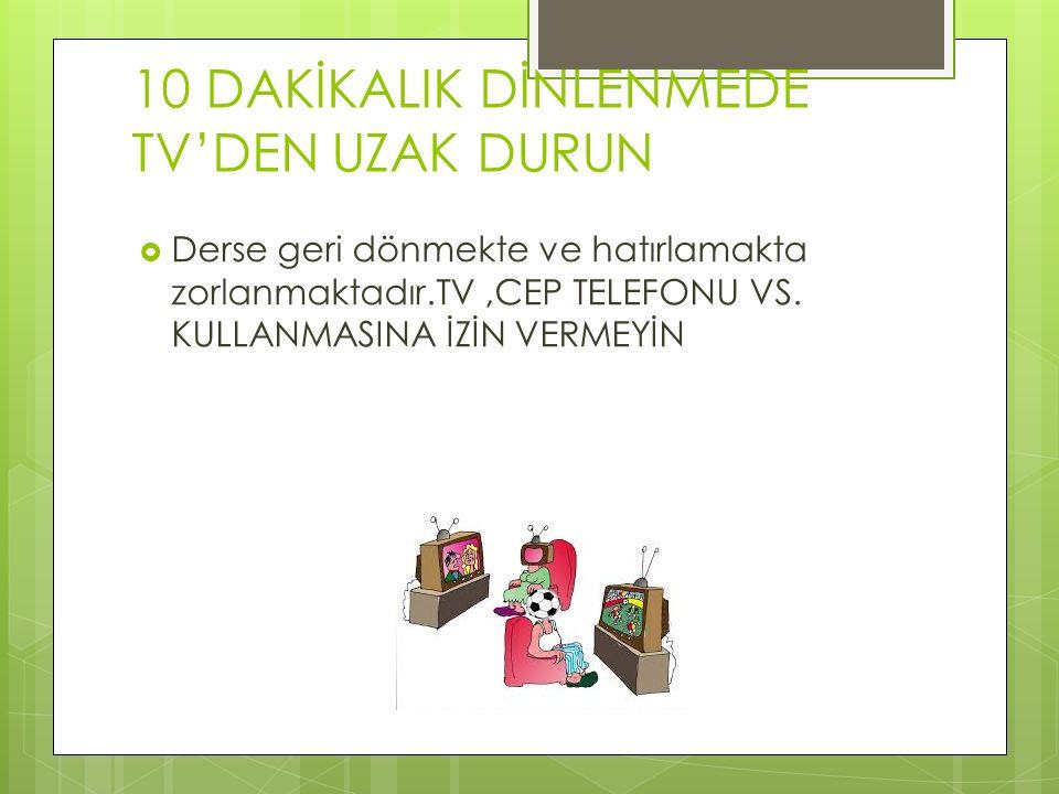 10 DAKİKALIK DİNLENMEDE TV'DEN UZAK DURUN