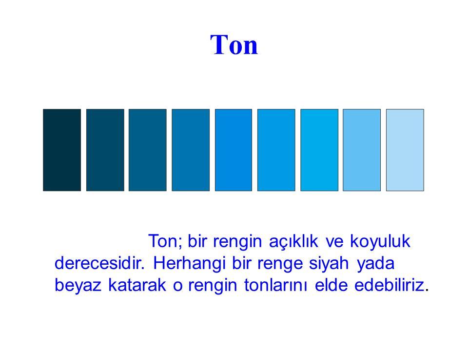 Ton Ton; bir rengin açıklık ve koyuluk derecesidir.