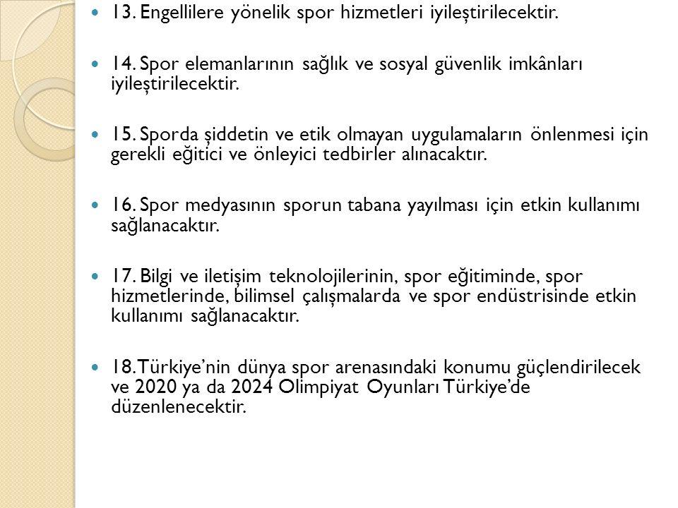 13. Engellilere yönelik spor hizmetleri iyileştirilecektir.
