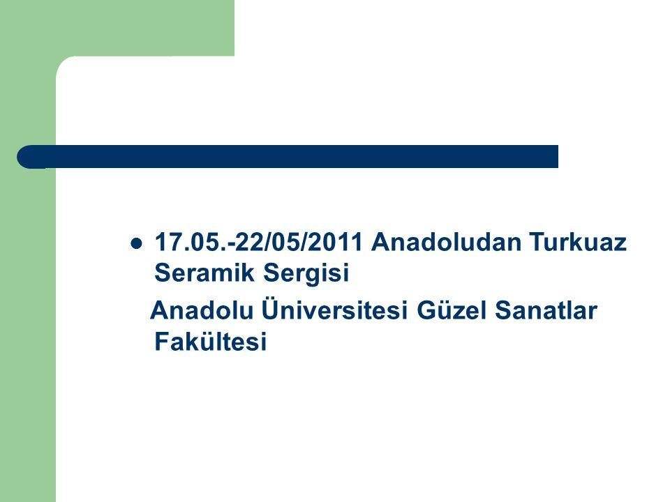 17.05.-22/05/2011 Anadoludan Turkuaz Seramik Sergisi