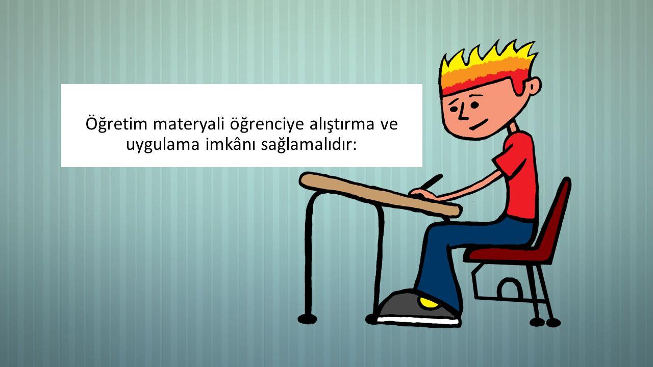 Öğretim materyali öğrenciye alıştırma ve uygulama imkânı sağlamalıdır: