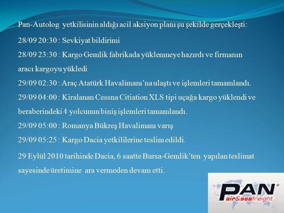 Pan-Autolog yetkilisinin aldığı acil aksiyon planı şu şekilde gerçekleşti: