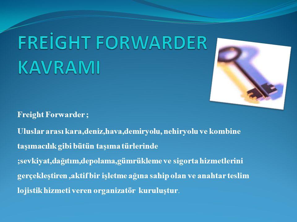 FREİGHT FORWARDER KAVRAMI