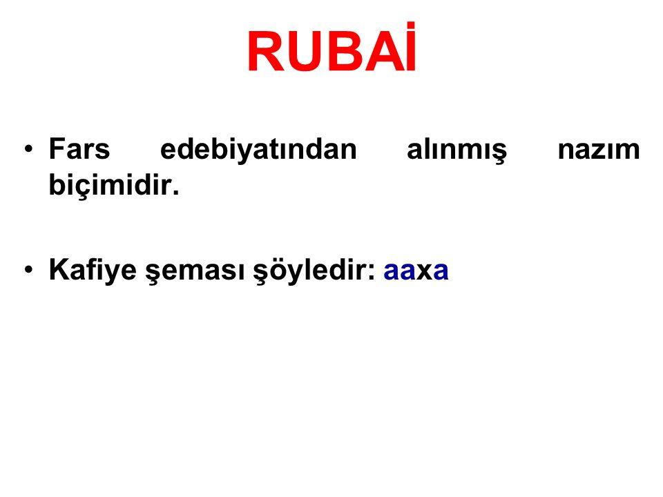RUBAİ Fars edebiyatından alınmış nazım biçimidir.