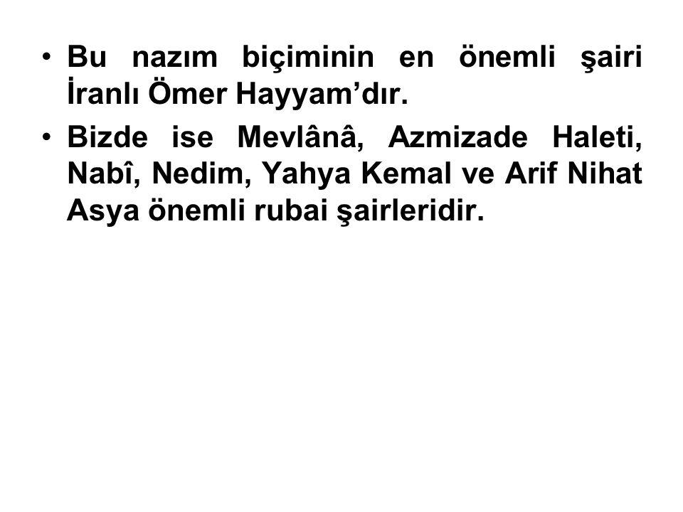 Bu nazım biçiminin en önemli şairi İranlı Ömer Hayyam'dır.