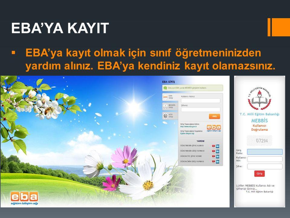 EBA'YA KAYIT EBA'ya kayıt olmak için sınıf öğretmeninizden yardım alınız.