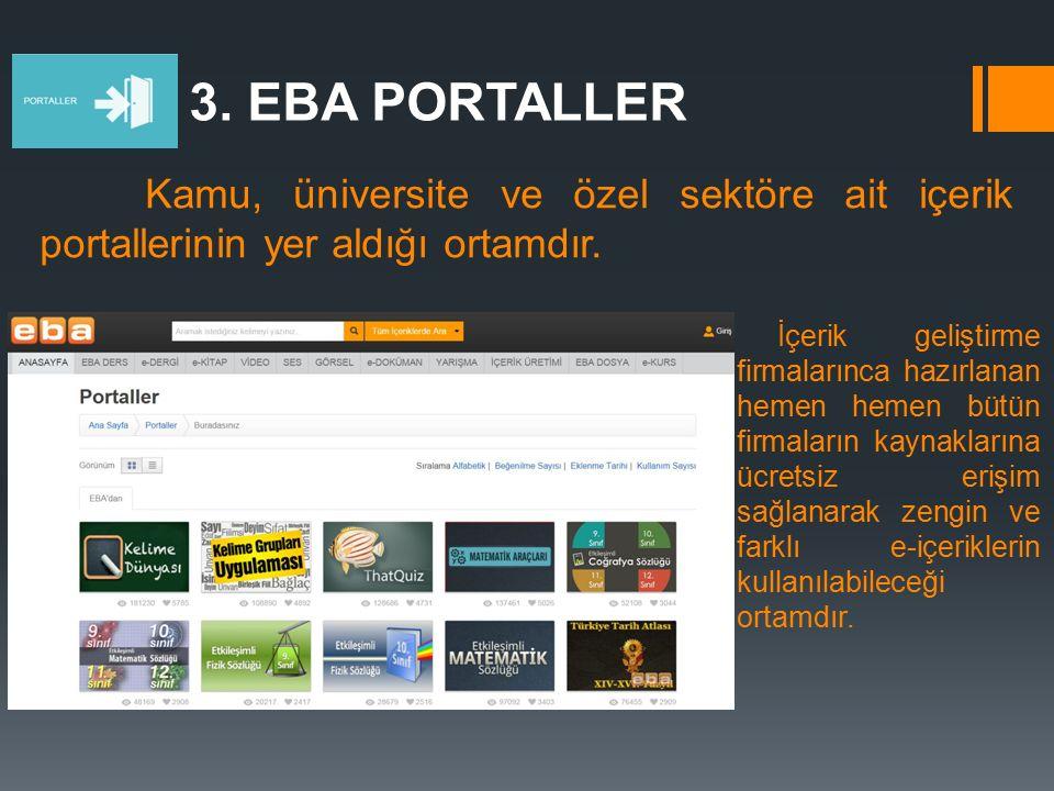 3. EBA PORTALLER Kamu, üniversite ve özel sektöre ait içerik portallerinin yer aldığı ortamdır.