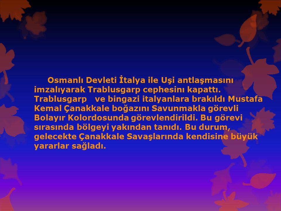 Osmanlı Devleti İtalya ile Uşi antlaşmasını imzalıyarak Trablusgarp cephesinı kapattı.