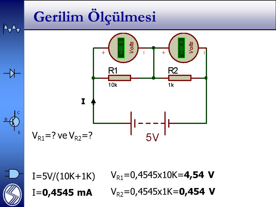 Gerilim Ölçülmesi VR1= ve VR2= VR1=0,4545x10K=4,54 V