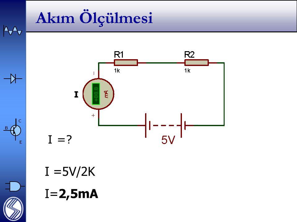 Akım Ölçülmesi I I = I =5V/2K I=2,5mA