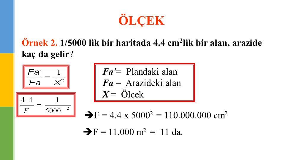ÖLÇEK Örnek 2. 1/5000 lik bir haritada 4.4 cm2lik bir alan, arazide kaç da gelir Fa'= Plandaki alan.