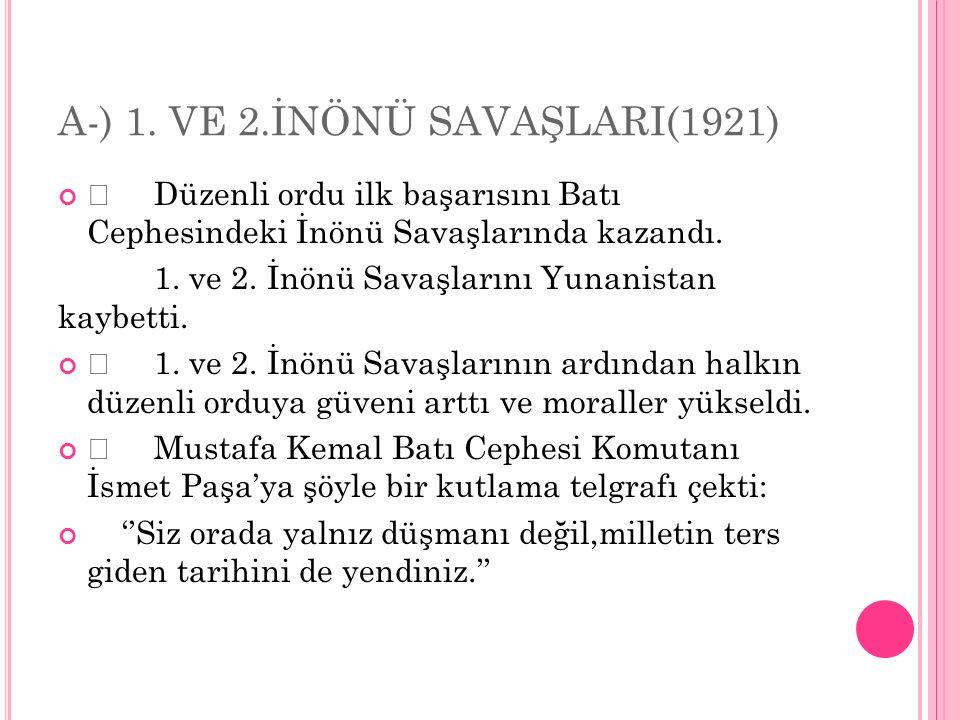A-) 1. VE 2.İNÖNÜ SAVAŞLARI(1921)
