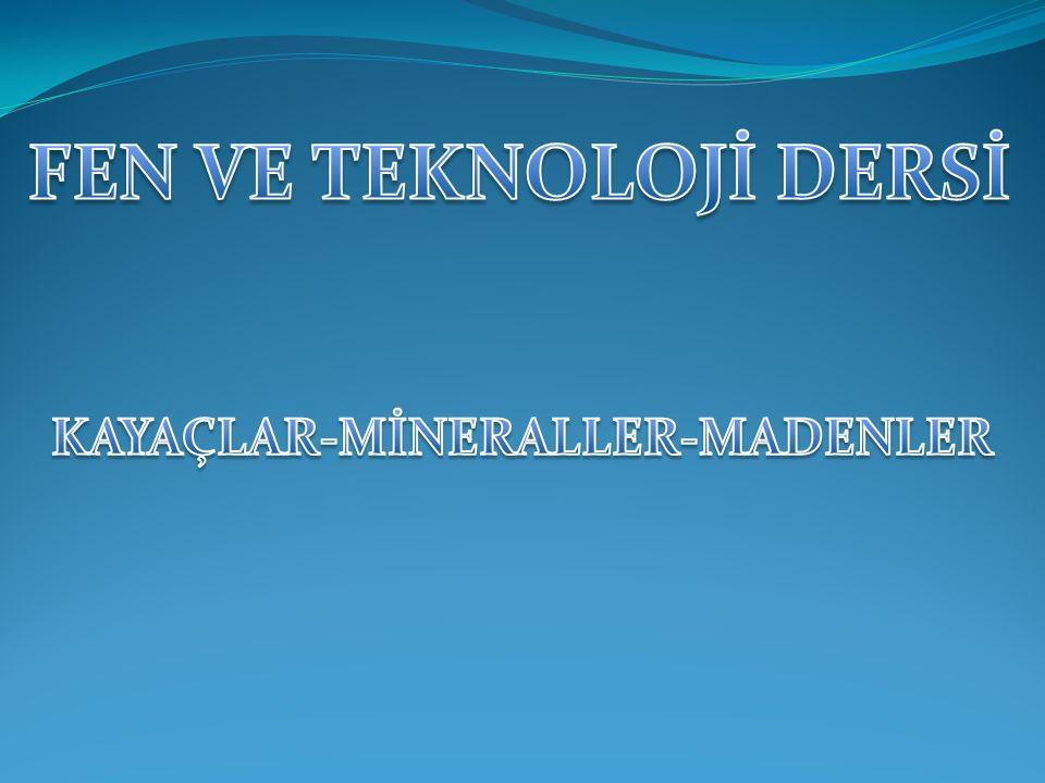 KAYAÇLAR-MİNERALLER-MADENLER