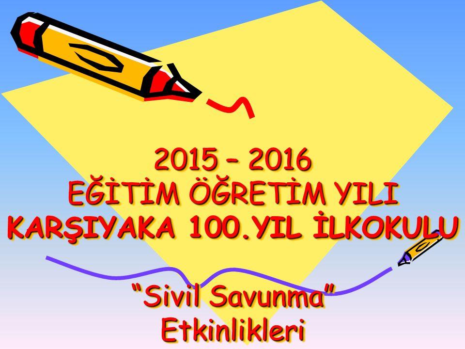 2015 – 2016 EĞİTİM ÖĞRETİM YILI KARŞIYAKA 100. YIL İLKOKULU