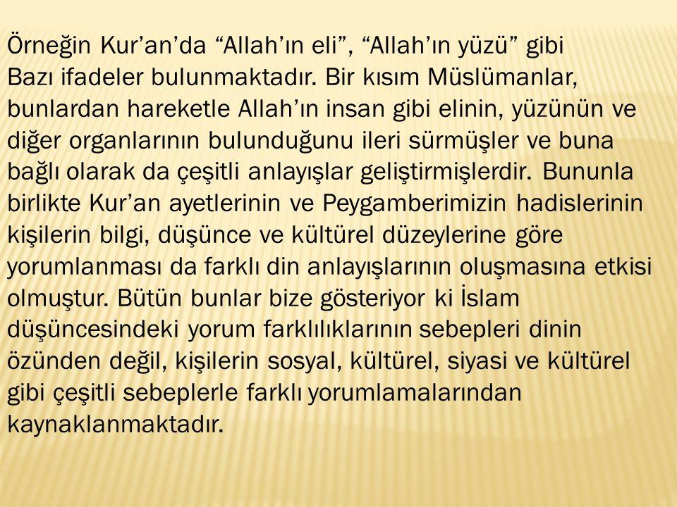 Örneğin Kur'an'da Allah'ın eli , Allah'ın yüzü gibi