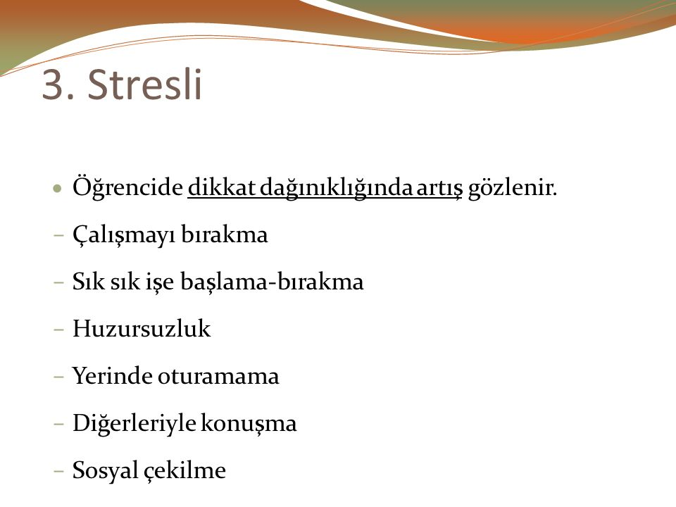 3. Stresli Öğrencide dikkat dağınıklığında artış gözlenir.