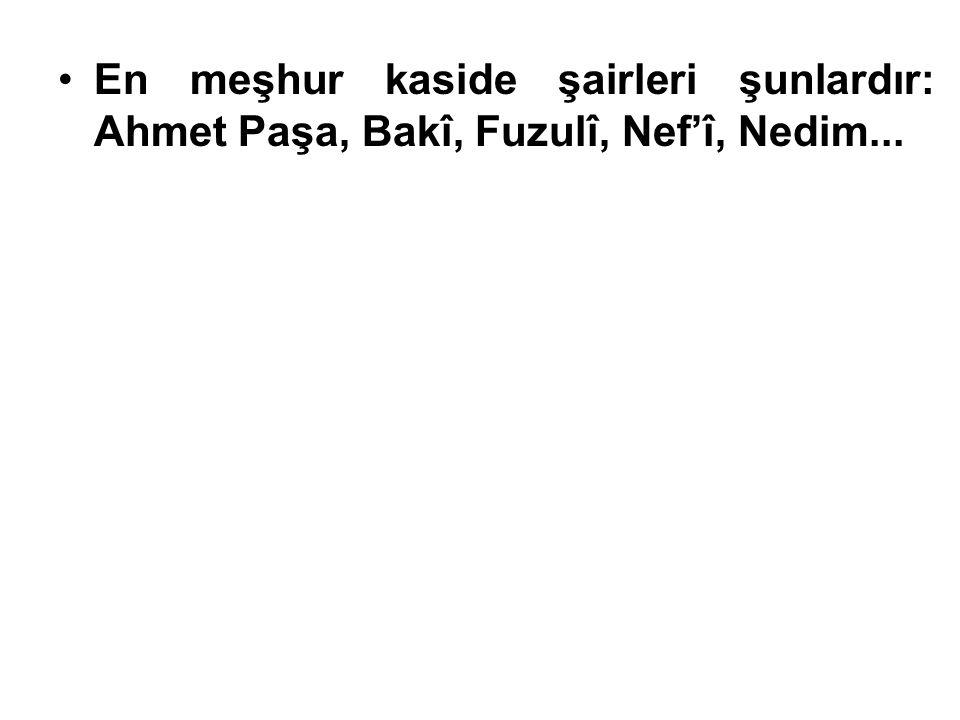 En meşhur kaside şairleri şunlardır: Ahmet Paşa, Bakî, Fuzulî, Nef'î, Nedim...