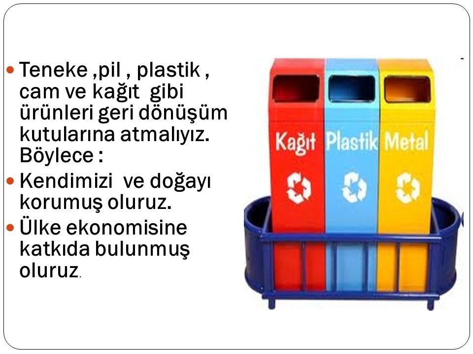Teneke ,pil , plastik , cam ve kağıt gibi ürünleri geri dönüşüm kutularına atmalıyız. Böylece :