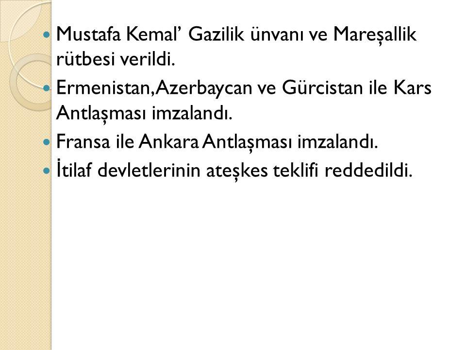 Mustafa Kemal' Gazilik ünvanı ve Mareşallik rütbesi verildi.