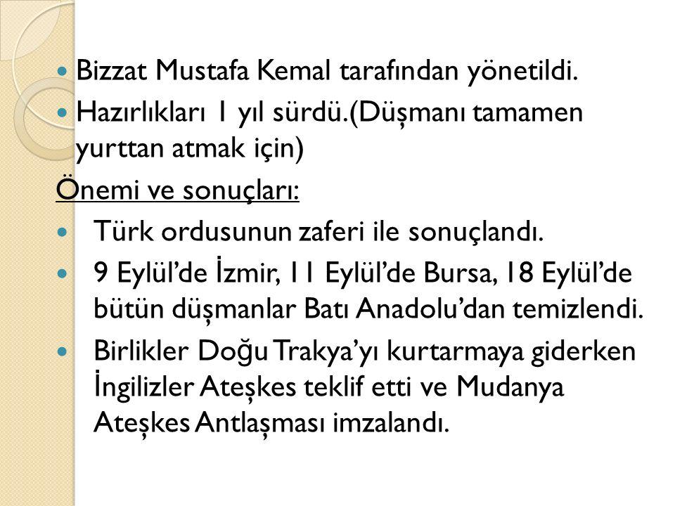 Bizzat Mustafa Kemal tarafından yönetildi.