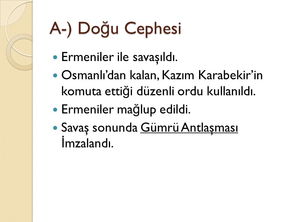 A-) Doğu Cephesi Ermeniler ile savaşıldı.