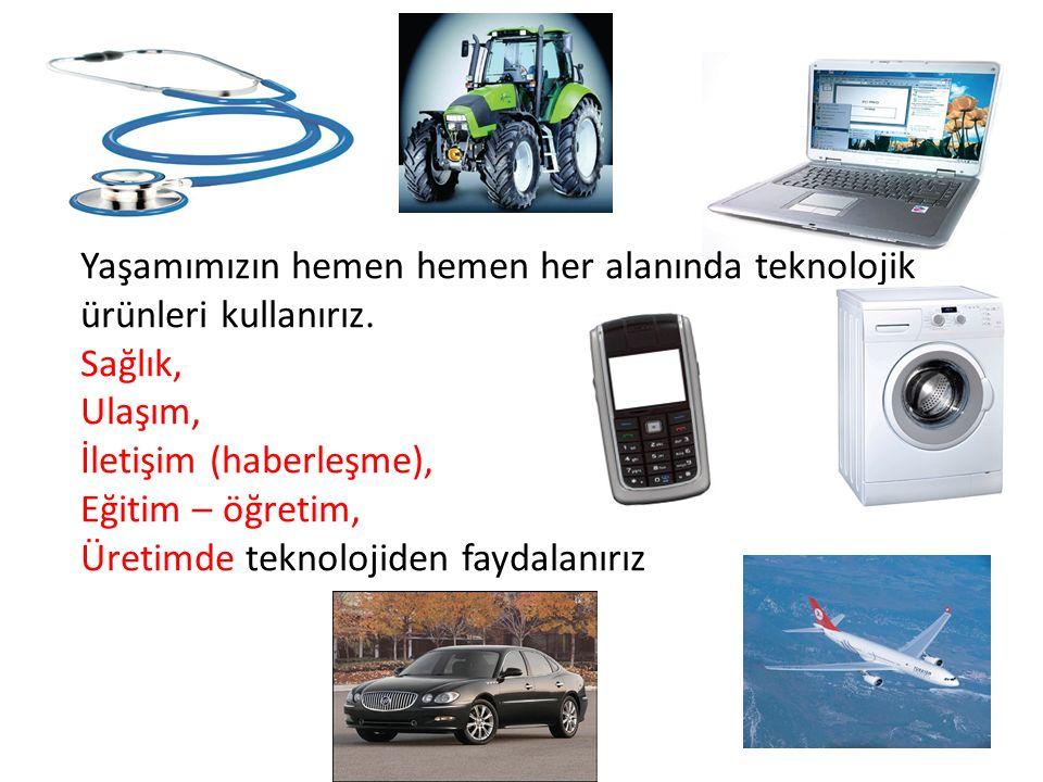 Yaşamımızın hemen hemen her alanında teknolojik ürünleri kullanırız.
