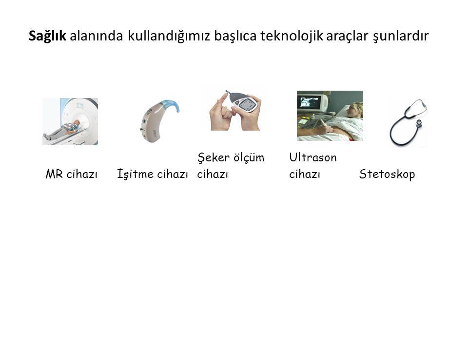Sağlık alanında kullandığımız başlıca teknolojik araçlar şunlardır
