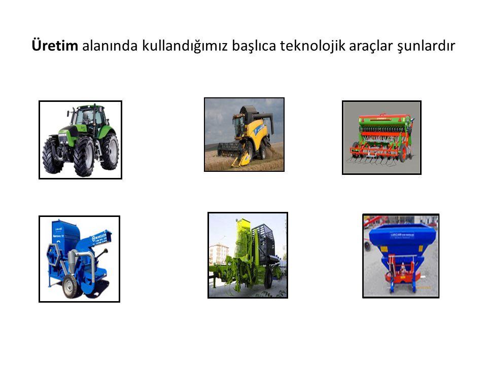 Üretim alanında kullandığımız başlıca teknolojik araçlar şunlardır